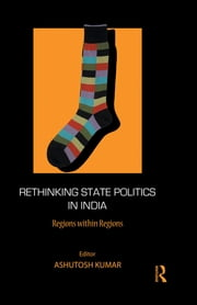 Rethinking State Politics in India - Regions within Regions ebook by Ashutosh Kumar