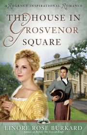 The House in Grosvenor Square ebook by Linore Rose Burkard