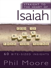 Straight to the Heart of Isaiah - 60 bite-sized insights ebook by Phil Moore
