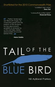 Tail of the Blue Bird ebook by Nii Ayikwei Parkes