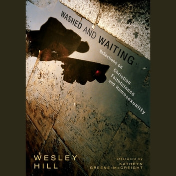Washed and Waiting - Reflections on Christian Faithfulness and Homosexuality audiobook by Wesley Hill