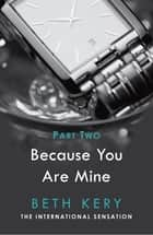 Because I Could Not Resist (Because You Are Mine Part Two) ebook by Beth Kery