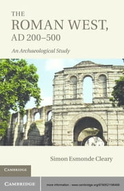 The Roman West, AD 200–500 - An Archaeological Study ebook by Simon Esmonde Cleary