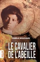 Le cavalier de l'Abeille ebook by Camille Bouchard
