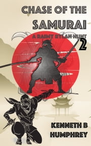 Chase of the Samurai: A Raimy Rylan Hunt ebook by Kenneth B Humphrey