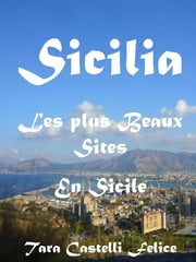 Sicilia, les Plus Beaux Sites en Sicile ebook by Tara Castelli Felice