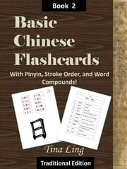 Basic Chinese Flash Cards 2, with Stroke Order, Pinyin, and Word Compounds! (Traditional Characters) ebook by Tina Ling