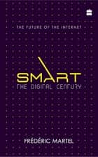 Smart: The Digital Century ebook by Frederic Martel