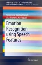 Emotion Recognition using Speech Features ebook by K. Sreenivasa Rao, Shashidhar G. Koolagudi