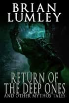 Return of the Deep Ones and Other Mythos Tales ebook by Brian Lumley