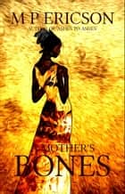 A Mother's Bones ebook by M P Ericson