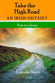 Take the High Road, an Irish Odyssey ebook by Lincoln Beals