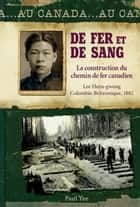 De fer et de sang ebook by Paul Yee, Martine Faubert