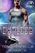 Explode - Team Supernova ebook by Teresa Noelle Roberts