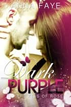 Dark Purple - The Kiss of Rose eBook by Anna Faye, Anna Winter