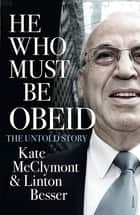 He Who Must Be Obeid ebook by Kate McClymont, Linton Besser