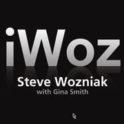 iWoz - How I Invented the Personal Computer and Had Fun Along the Way audiobook by Gina Smith, Steve Wozniak