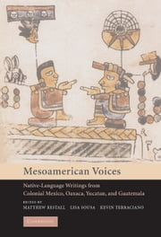 Mesoamerican Voices - Native Language Writings from Colonial Mexico, Yucatan, and Guatemala ebook by Matthew Restall,Lisa Sousa,Kevin Terraciano