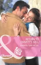 Return to Emmett's Mill (Mills & Boon Cherish) ebook by Kimberly Van Meter