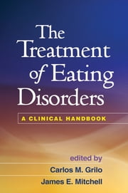 The Treatment of Eating Disorders - A Clinical Handbook ebook by James E. Mitchell, MD,Carlos M. Grilo, PhD