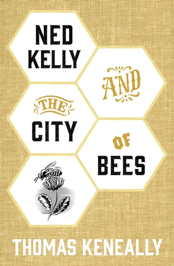 Ned Kelly and the City of Bees ebook by Thomas Keneally