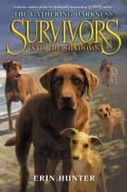 Survivors: The Gathering Darkness #3: Into the Shadows eBook by Erin Hunter, Laszlo Kubinyi, Julia Green