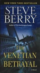 The Venetian Betrayal - A Novel ebook by Steve Berry