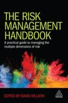 The Risk Management Handbook - A Practical Guide to Managing the Multiple Dimensions of Risk ebook by David Hillson