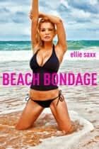 Beach Bondage ebook by Ellie Saxx