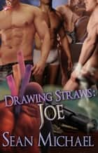 Drawing Straws: Joe ebook by Sean Michael