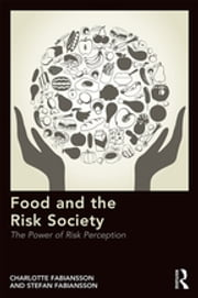 Food and the Risk Society - The Power of Risk Perception ebook by Charlotte Fabiansson,Stefan Fabiansson