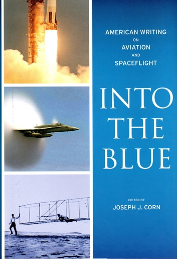 Into the Blue: American Writing on Aviation and Spaceflight ebook by