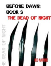 Before Dawn Book 3: The Dead of Night ebook by Rod Martinez