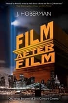 Film After Film - (Or, What Became of 21st Century Cinema?) ebook by