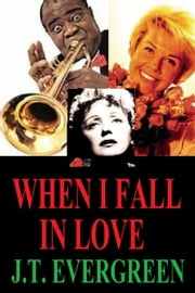 When I Fall In Love ebook by J.T. Evergreen