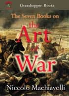 The Seven Books on the Art of War ebook by Niccolo Machiavelli