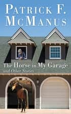 The Horse in My Garage and Other Stories ebook by Patrick F. McManus