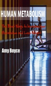 Human Metabolism: The Best Ways to Increase your Metabolism and Lose Weight ebook by Amy Boyce