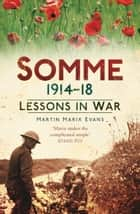 Somme 1914–18 - Lessons in War ebook by Martin Marix Evans