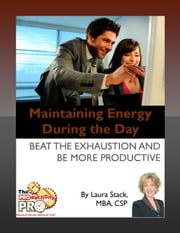 Maintaining Energy During the Day - Beat the Exhaustion and Be More Productive ebook by Laura Stack