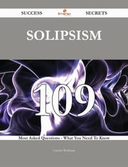 Solipsism 109 Success Secrets - 109 Most Asked Questions On Solipsism - What You Need To Know ebook by Carolyn Workman