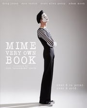 Mime Very Own Book ebook by Scott Allen Perry, Adam Mock, Doug Jones,...
