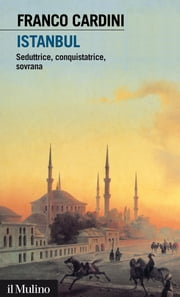 Istanbul - Seduttrice, conquistatrice, sovrana ebook by Kobo.Web.Store.Products.Fields.ContributorFieldViewModel