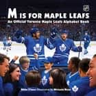 M Is for Maple Leafs - An Official Toronto Maple Leafs Alphabet Book ebook by Melanie Rose, Michael Ulmer