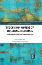 The Common Worlds of Children and Animals - Relational Ethics for Entangled Lives ebook by Affrica Taylor, Veronica Pacini-Ketchabaw