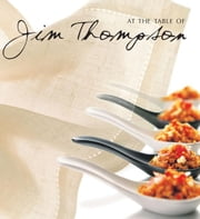 At the Table of Jim Thompson ebook by William Warren, Chefs of the Jim Thompson restaurants, Luca Invernizzi Tettoni