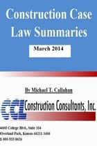 Construction Case Law Summaries: March 2014 ebook by CCL Construction Consultants, Inc.
