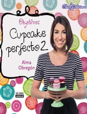 Objetivo: Cupcake perfecto 2 ebook by Alma Obregón