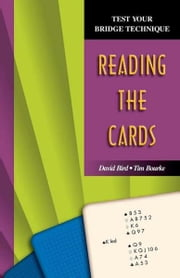 Reading the Cards (Test Your Bridge Technique Series) ebook by David Bird, Tim Bourke