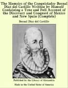 The Memoirs of The Conquistador Bernal Diaz del Castillo, (Complete) Written by Himself Containing a True and Full Account of The Discovery and Conquest of Mexico and New Spain ebook by Del Castillo, Bernal Diaz